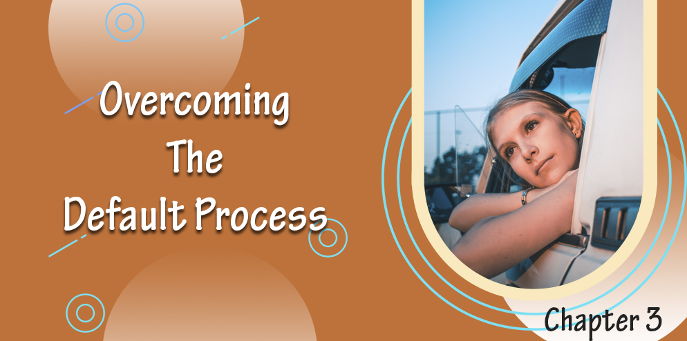 Overcoming The Default Process
